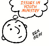 Issues in Youth Ministry: Ben Gray