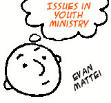 Issues in Youth Ministry: Evan Mattei