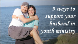 Ways to support your husband in youth ministry