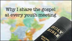Why I share the gospel at every youth meeting