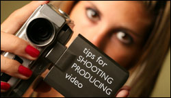 Tips for shooting and producing high quality videos