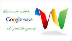 How we used Google Wave at youth group
