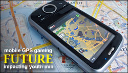 How mobile GPS gaming will impact youth ministry